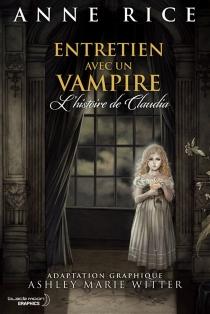 Entretien avec un vampire : l'histoire de Claudia - AnneRice