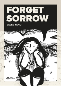 Forget sorrow : un conte ancestral - BelleYang