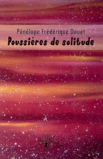 Poussières de solitude - Pénélope FrédériqueDouet
