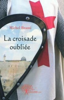La croisade oubliée - MichelBrami