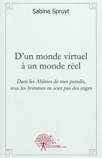 D'un monde virtuel à un monde réel : dans les abîmes de mes paradis, tous les hommes ne sont pas des anges - SabineSpruyt