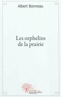 Les orphelins de la prairie - AlbertBonneau