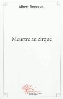 Meurtre au cirque - AlbertBonneau