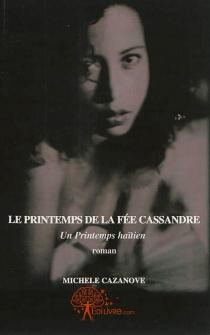 Le printemps de la fée Cassandre : un printemps haïtien - MichèleCazanove