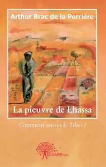 La pieuvre de Lhassa : comment sauver le Tibet ? - ArthurBrac de La Perrière
