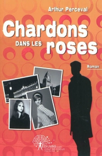Chardons dans les roses - ArthurPerceval