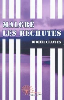 Malgré les rechutes - DidierClavien