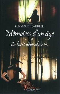 Mémoires d'un âge  Suivi de La forêt désenchantée - GeorgesCarrier