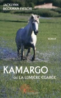 Kamargo ou La lumière égarée - JacklynnBeckman-Fieschi