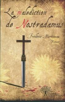 La malédiction de Nostradamus - FrédéricMartineau