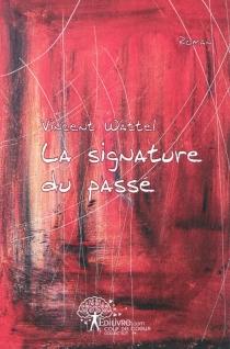 La signature du passé - VincentWattel