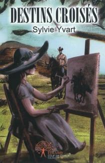 Destins croisés - SylvieYvart