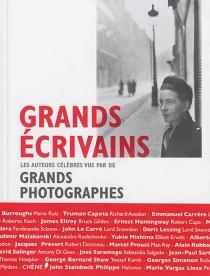 Grands écrivains : les auteurs célèbres vus par de grands photographes -
