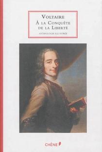 Voltaire : à la conquête de la liberté : anthologie illustrée - Voltaire