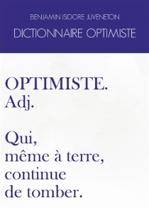 Dictionnaire optimiste - Benjamin Isidore Juveneton