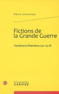 Fictions de la Grande Guerre : variations littéraires sur 14-18 - PierreSchoentjes