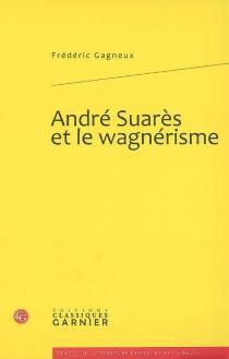 André Suarès et le wagnérisme - FrédéricGagneux