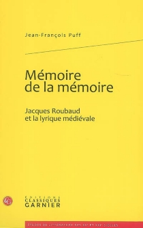 Mémoire de la mémoire : Jacques Roubaud et la lyrique médiévale - Jean-FrançoisPuff