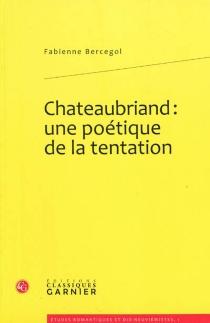Chateaubriand : une poétique de la tentation - FabienneBercegol