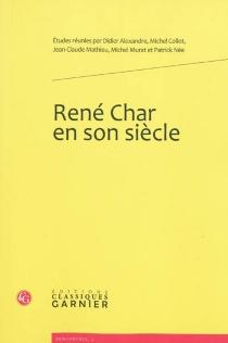 René Char et son siècle : actes du colloque international organisé à la BNF du 13 au 15 juin 2007 -