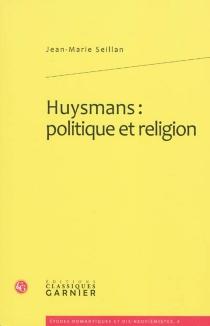 Huysmans : politique et religion - Jean-MarieSeillan
