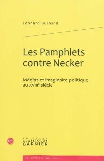 Les pamphlets contre Necker : médias et imaginaire politique au XVIIIe siècle - LéonardBurnand