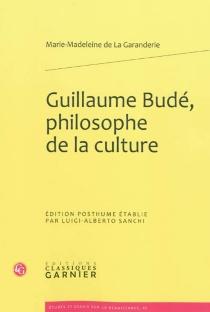 Guillaume Budé, philosophe de la culture - Marie-Madeleine deLa Garanderie