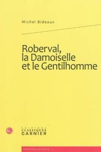 Roberval, la damoiselle et le gentilhomme : les Robinsons de Terre-Neuve - MichelBideaux
