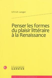Penser les formes du plaisir littéraire à la Renaissance - UllrichLanger
