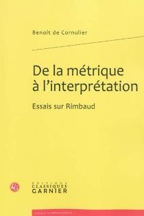 De la métrique à l'interprétation : essais sur Rimbaud - Benoît deCornulier