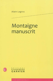 Montaigne manuscrit - Alain Legros