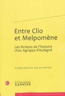 Entre Clio et Melpomène : les fictions de l'histoire chez Agrippa d'Aubigné -
