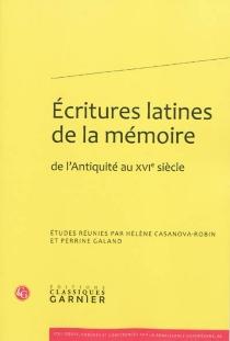Ecritures latines de la mémoire : de l'Antiquité au XVIe siècle -