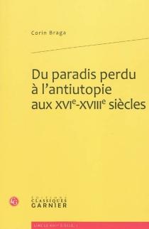Du paradis perdu à l'antiutopie aux XVIe-XVIIIe siècles - CorinBraga