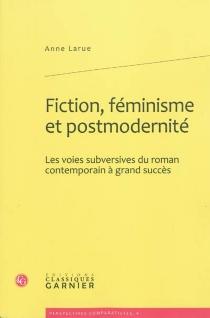 Fiction, féminisme et modernité : les voies subversives du roman contemporain à grand succès - AnneLarue