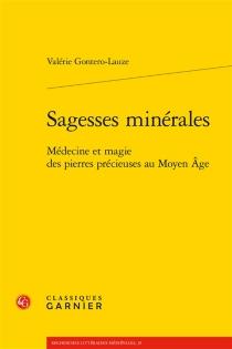 Sagesses minérales : médecine et magie des pierres précieuses au Moyen Age - ValérieGontero