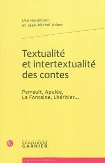 Textualité et intertextualité des contes : Perrault, Apulée, La Fontaine, Lhéritier... - Jean-MichelAdam