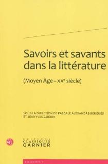 Savoirs et savants dans la littérature (Moyen Âge-XXe siècle) : actes du colloque organisé les 20, 21 et 22 novembre 2008 à l'Université Paris III-Sorbonne Nouvelle -
