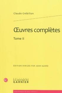 Oeuvres complètes | Volume 2 - Claude-Prosper Jolyot deCrébillon