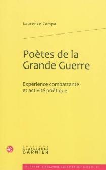 Poètes de la Grande Guerre : expérience combattante et activité poétique - LaurenceCampa