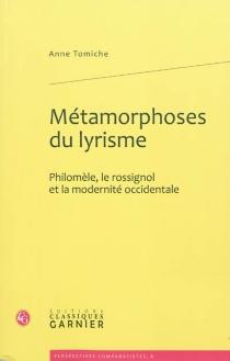 Métamorphoses du lyrisme : Philomèle, le rossignol et la modernité occidentale - AnneTomiche