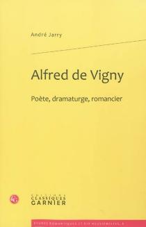 Alfred de Vigny : poète, dramaturge, romancier - AndréJarry
