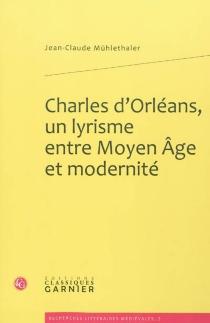Charles d'Orléans, un lyrisme entre Moyen Âge et modernité - Jean-ClaudeMühlethaler