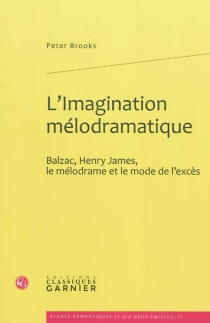 L'imagination mélodramatique : Balzac, Henry James, le mélodrame et le mode de l'excès - Peter Brooks