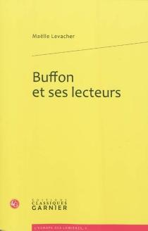Buffon et ses lecteurs : les complicités de l'Histoire naturelle - MaëlleLevacher