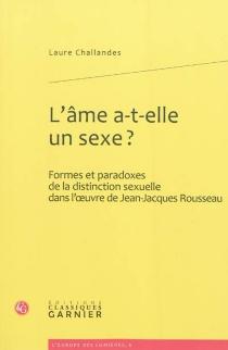 L'âme a-t-elle un sexe ? : formes et paradoxes de la distinction sexuelle dans l'œuvre de Jean-Jacques Rousseau - LaureChallandes