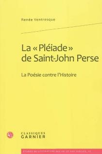 La Pléiade de Saint-John Perse : la poésie contre l'histoire - RenéeVentresque