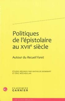 Politiques de l'épistolaire au XVIIe siècle : autour du Recueil Faret -