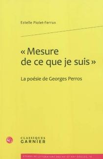 Mesure de ce que je suis : la poésie de Georges Perros - EstellePiolet-Ferrux