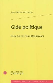 Gide politique : essai sur Les faux-monnayeurs - Jean-MichelWittmann